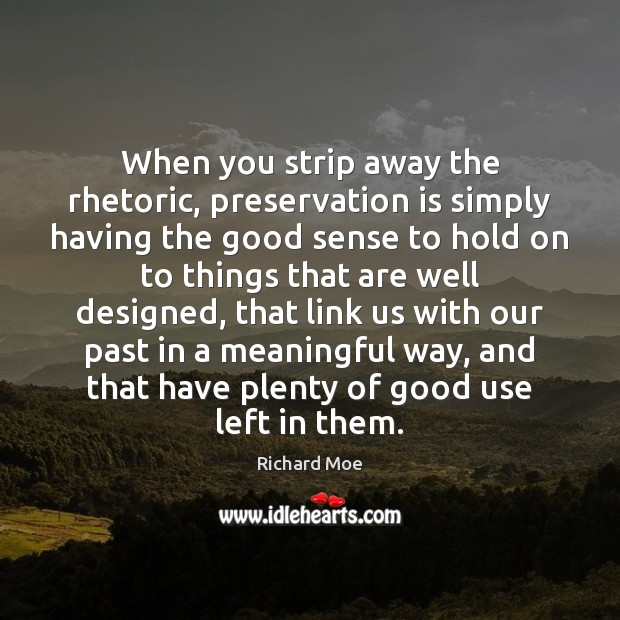 When you strip away the rhetoric, preservation is simply having the good Image