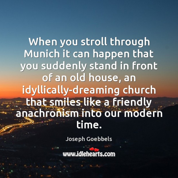 When you stroll through Munich it can happen that you suddenly stand Joseph Goebbels Picture Quote