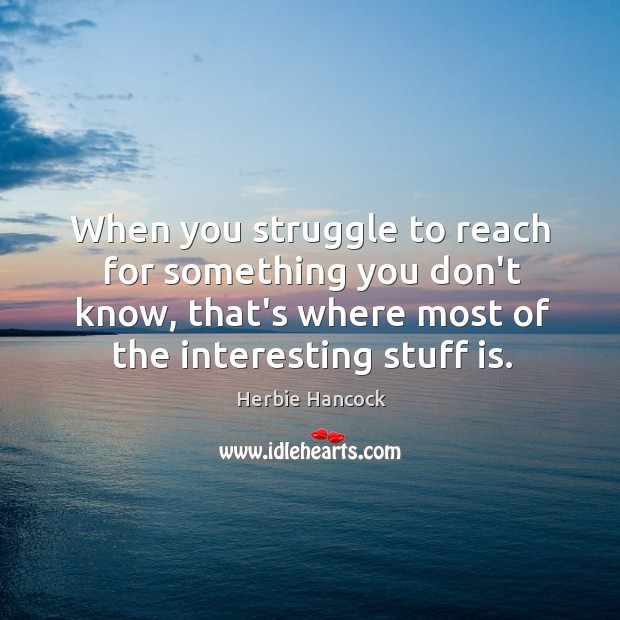 When you struggle to reach for something you don't know, that's where Image