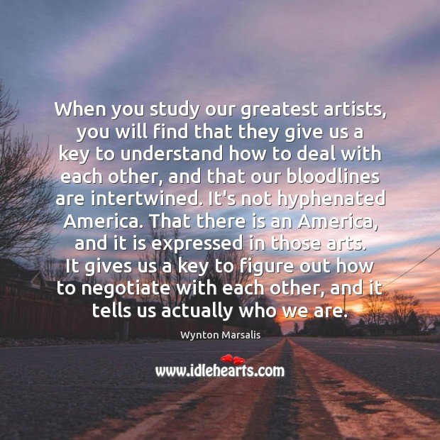 When you study our greatest artists, you will find that they give Wynton Marsalis Picture Quote