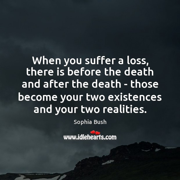 Image, When you suffer a loss, there is before the death and after