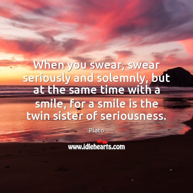 When you swear, swear seriously and solemnly, but at the same time Smile Quotes Image