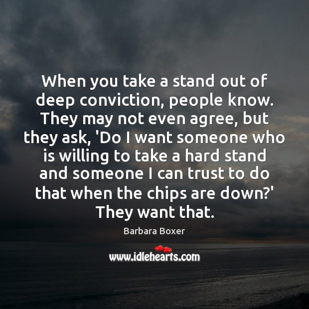 When you take a stand out of deep conviction, people know. They Image