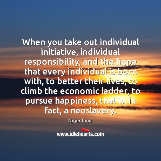 When you take out individual initiative, individual responsibility, and the hope that Image