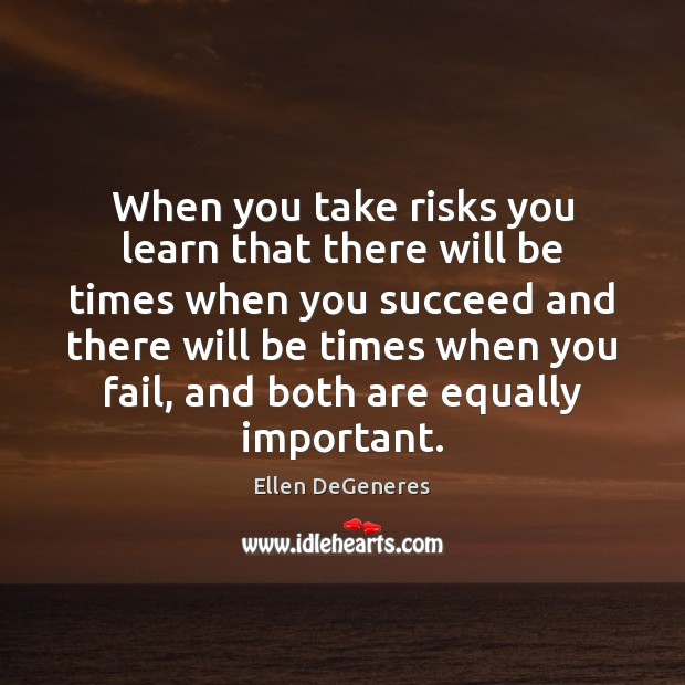 Image, When you take risks you learn that there will be times when