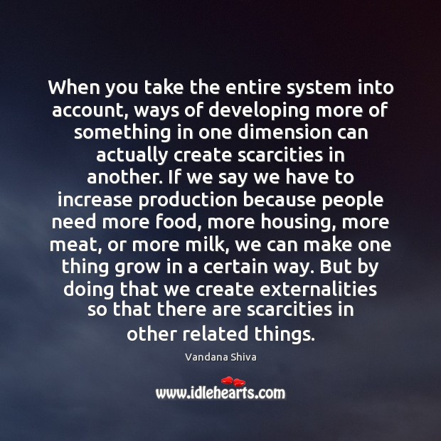 When you take the entire system into account, ways of developing more Vandana Shiva Picture Quote