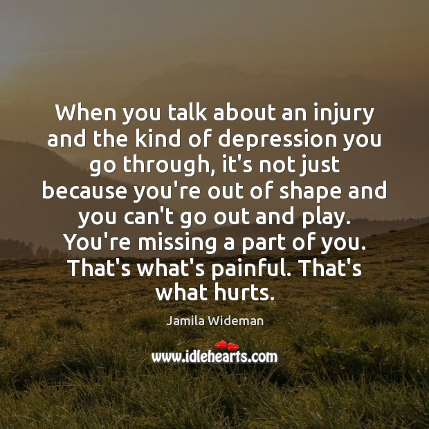 When you talk about an injury and the kind of depression you Image