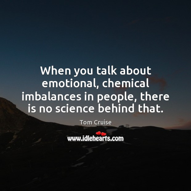 When you talk about emotional, chemical imbalances in people, there is no Image