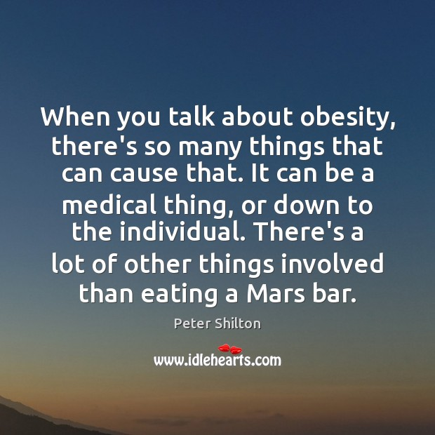 When you talk about obesity, there's so many things that can cause Medical Quotes Image