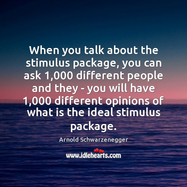 Image, When you talk about the stimulus package, you can ask 1,000 different people