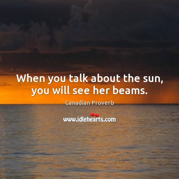 Image, When you talk about the sun, you will see her beams.