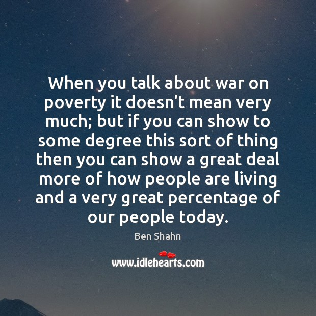 When you talk about war on poverty it doesn't mean very much; Image