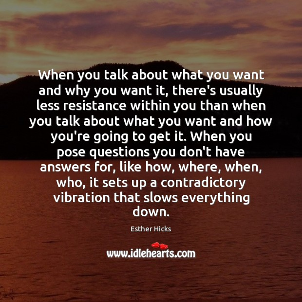 When you talk about what you want and why you want it, Esther Hicks Picture Quote