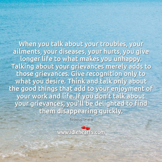 Image, When you talk about your troubles, your ailments, your diseases, your hurts,