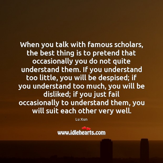 Image, When you talk with famous scholars, the best thing is to pretend