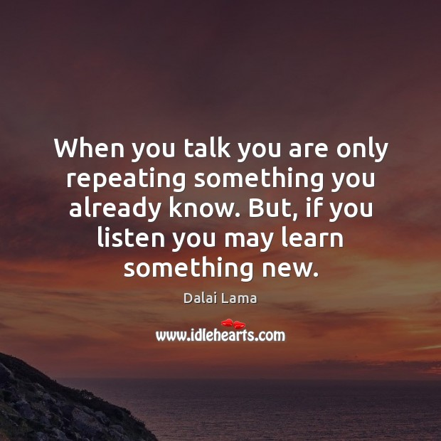 When you talk you are only repeating something you already know. But, Image