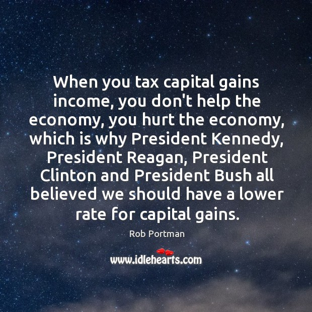 When you tax capital gains income, you don't help the economy, you Image