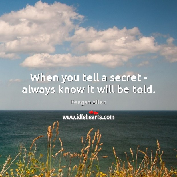 Keegan Allen Picture Quote image saying: When you tell a secret – always know it will be told.