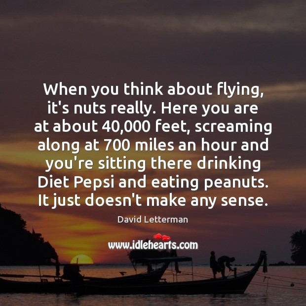 When you think about flying, it's nuts really. Here you are at Image