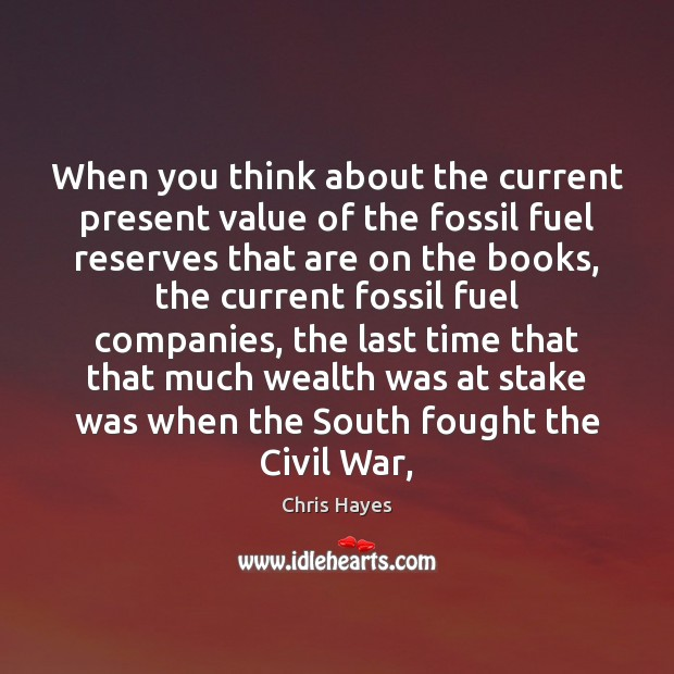 Image, When you think about the current present value of the fossil fuel
