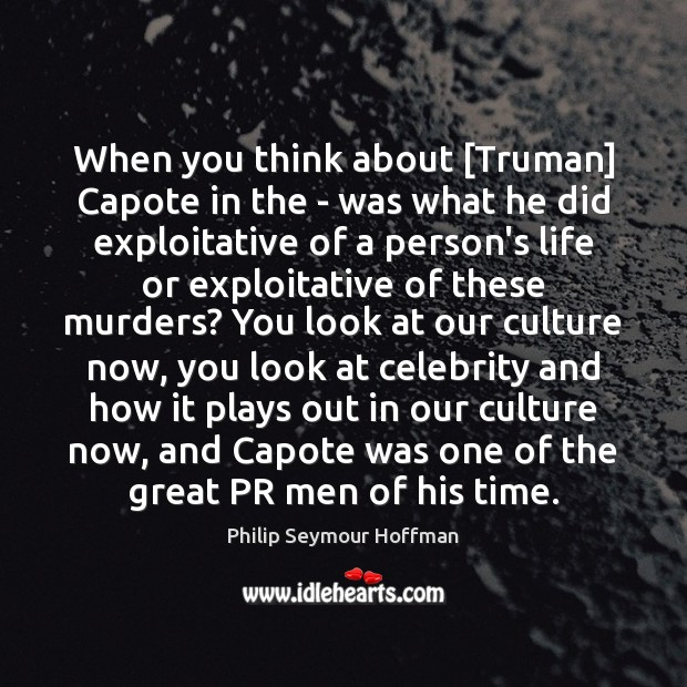Image, When you think about [Truman] Capote in the – was what he