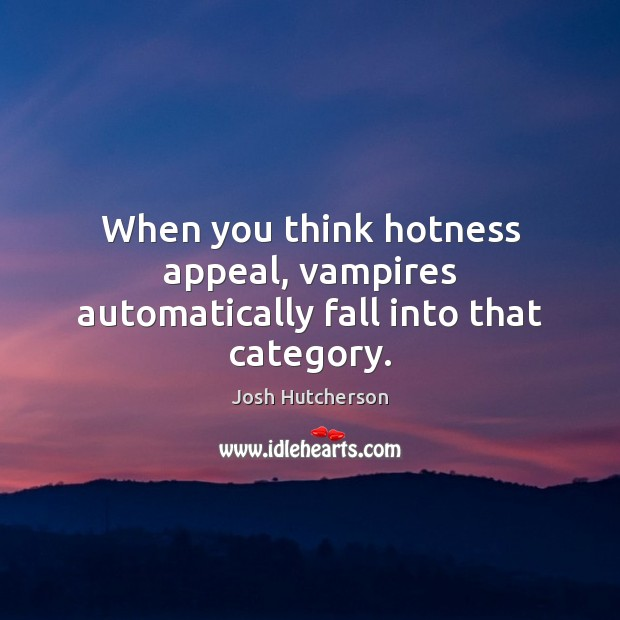 Image, When you think hotness appeal, vampires automatically fall into that category.