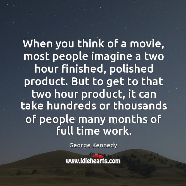 When you think of a movie, most people imagine a two hour finished, polished product. Image