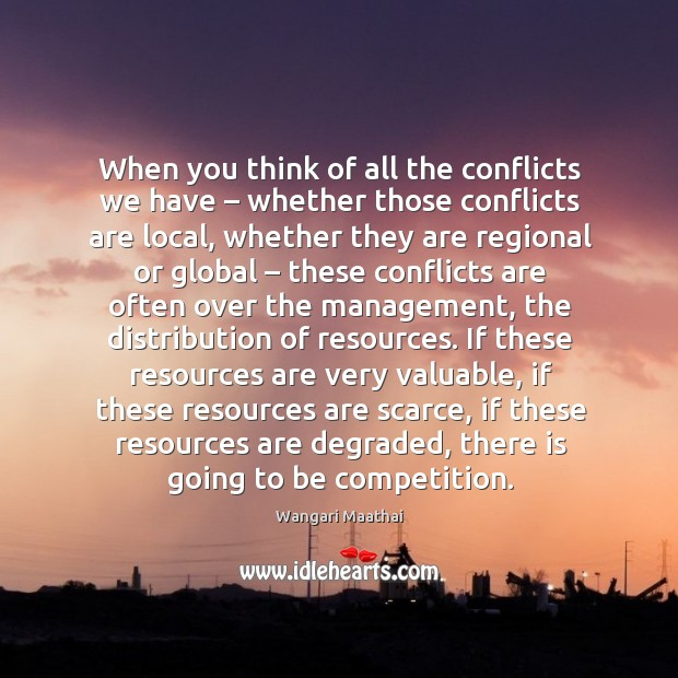 When you think of all the conflicts we have – whether those conflicts are local Image