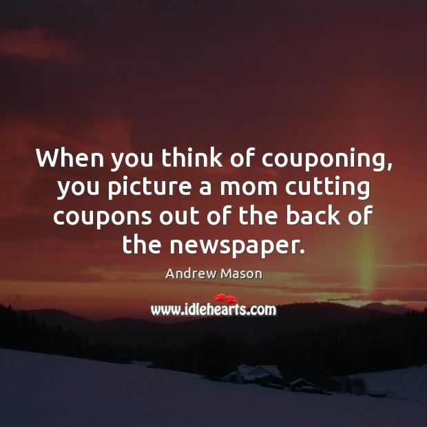 Image, When you think of couponing, you picture a mom cutting coupons out