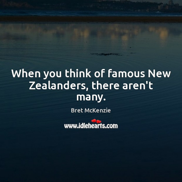 Image, When you think of famous New Zealanders, there aren't many.