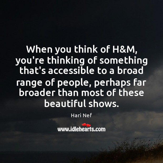 When you think of H&M, you're thinking of something that's accessible Hari Nef Picture Quote
