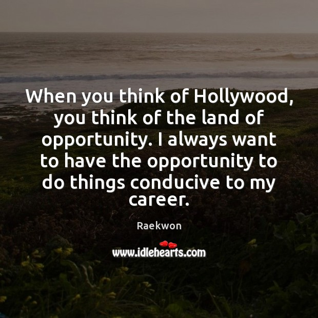 When you think of Hollywood, you think of the land of opportunity. Raekwon Picture Quote