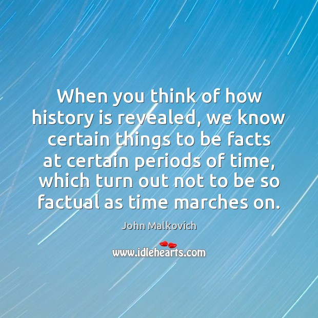 When you think of how history is revealed, we know certain things Image
