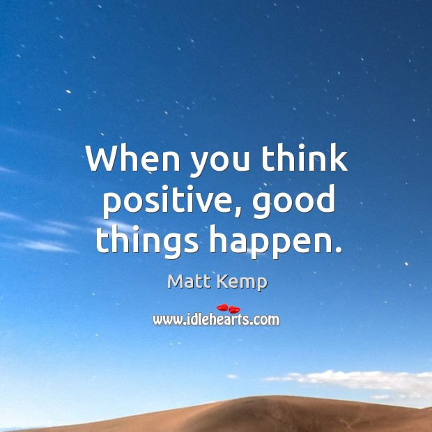 When you think positive, good things happen. Image