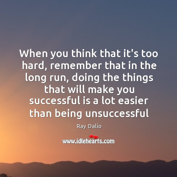 Image, When you think that it's too hard, remember that in the long