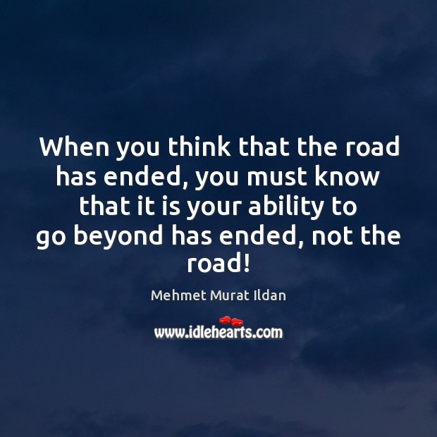 Image, When you think that the road has ended, you must know that