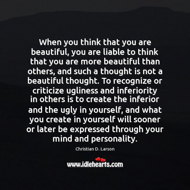 When you think that you are beautiful, you are liable to think Criticize Quotes Image