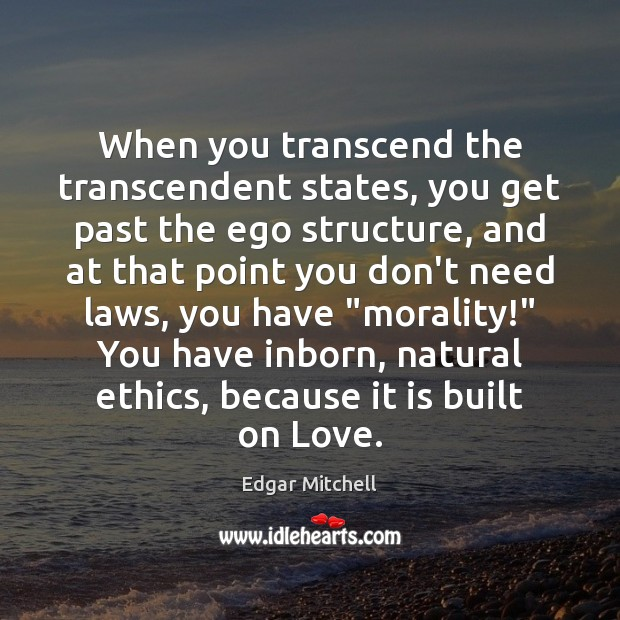 When you transcend the transcendent states, you get past the ego structure, Image