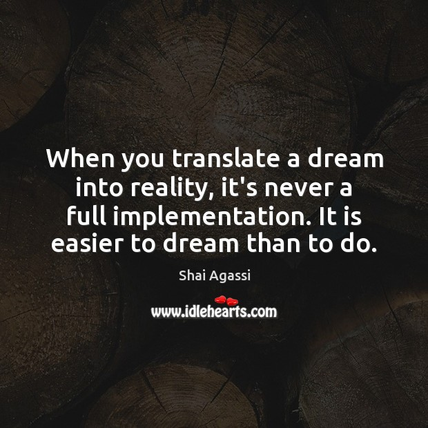 When you translate a dream into reality, it's never a full implementation. Reality Quotes Image