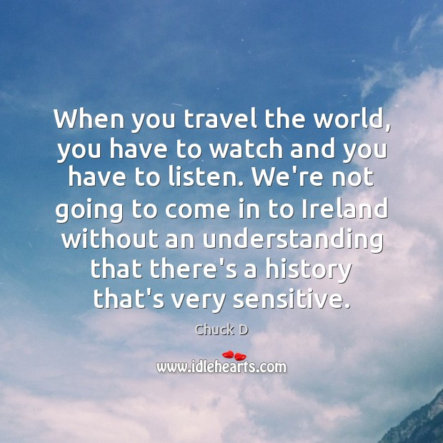 Chuck D Picture Quote image saying: When you travel the world, you have to watch and you have
