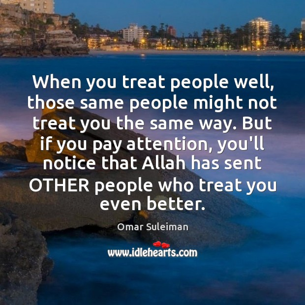 When you treat people well, those same people might not treat you Image
