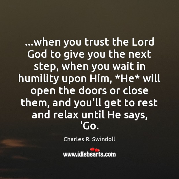 …when you trust the Lord God to give you the next step, Charles R. Swindoll Picture Quote