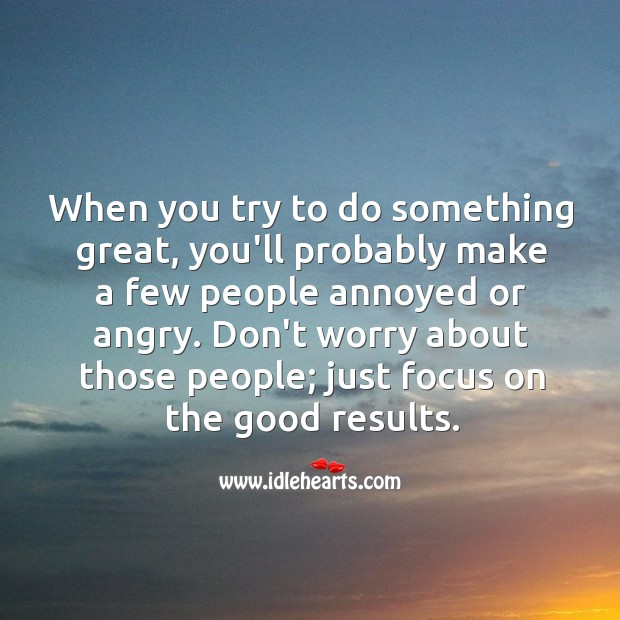 When you try to do something great, you'll probably make a few people annoyed or angry. Motivational Quotes Image