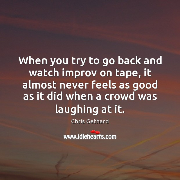 Chris Gethard Picture Quote image saying: When you try to go back and watch improv on tape, it