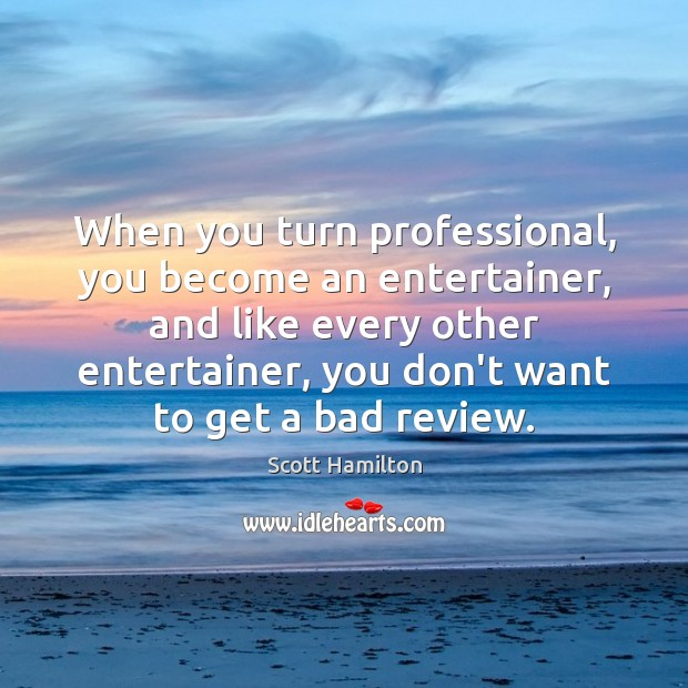 Image, When you turn professional, you become an entertainer, and like every other
