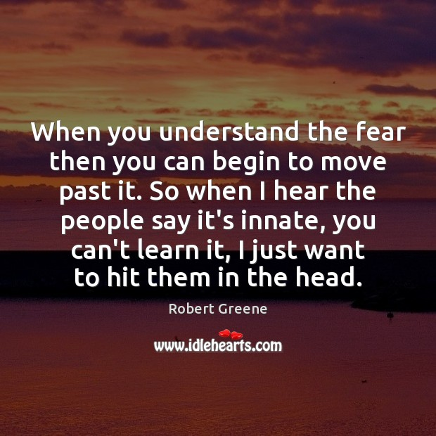 When you understand the fear then you can begin to move past Image