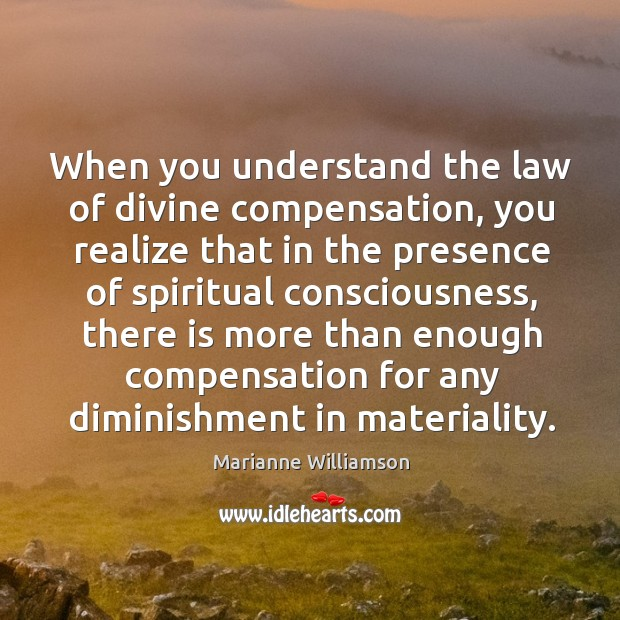 When you understand the law of divine compensation, you realize that in Image