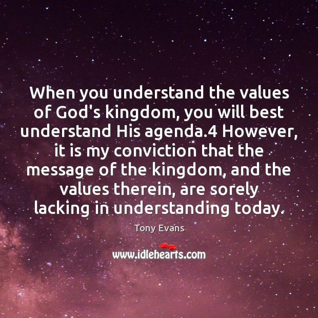 When you understand the values of God's kingdom, you will best understand Tony Evans Picture Quote