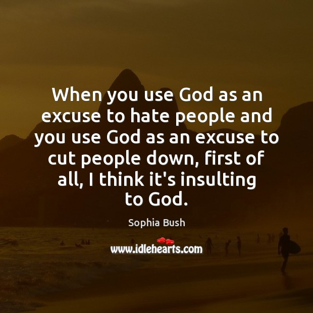 Image, When you use God as an excuse to hate people and you