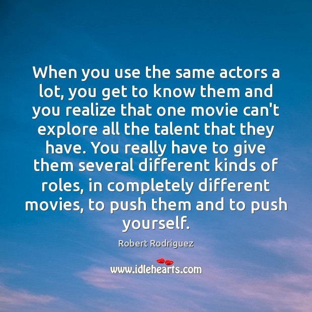When you use the same actors a lot, you get to know Robert Rodriguez Picture Quote